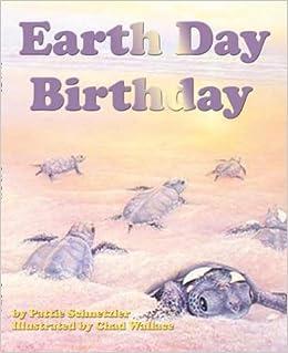 Earth Day Birthday Sharing Nature With Children Book Pattie Schnetzler Chad Wallace 9781584690542 Amazon Books