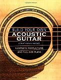 Build Your Own Acoustic Guitar, Jonathan Kinkead, 0634054635
