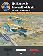 Halberstadt Aircraft of WWI Volume 1 | A-Types to C.III: A Centennial Perspective on Great War Airplanes