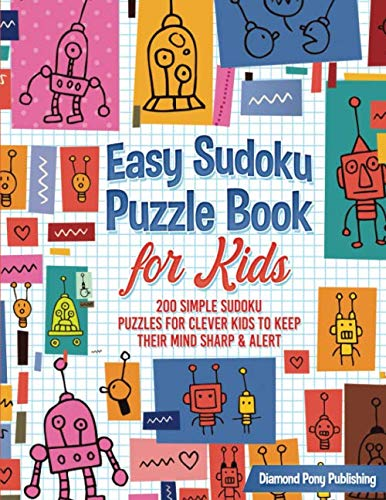 - Easy Sudoku Puzzle Book for Kids: 200 Simple Sudoku Puzzles for Clever Kids to Keep Their Mind Sharp & Alert