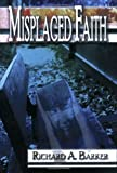 Misplaced Faith, Richard A. Barker, 1413767818