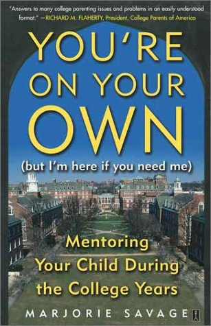 You're On Your Own (But I'm Here if You Need Me) : Mentoring Your Child During the College Years (Fireside Books (Fireside))