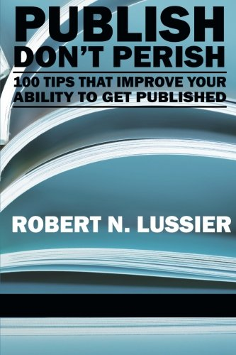 Publish Don't Perish: 100 Tips that Improve Your Ability to get Published