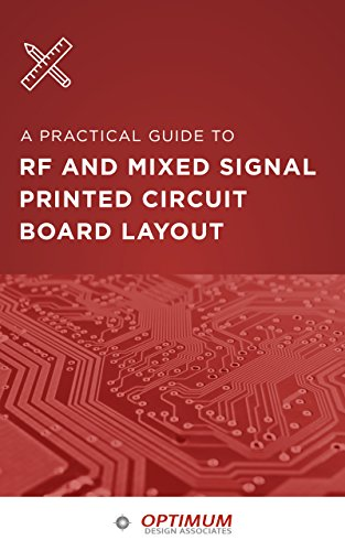 A Practical Guide To RF And Mixed Signal Printed Circuit Board Layout ()