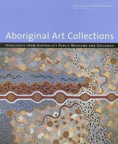 Aboriginal Art Collections: Highlights from Australia's Public Museums and Galleries - 51XC9TEM48L - Aboriginal Art Collections: Highlights from Australia's Public Museum and Galleries