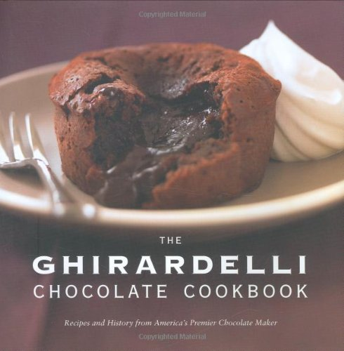 The Ghirardelli Chocolate Cookbook: Recipes and History from America's Premier Chocolate Maker by Ghiradelli Chocolate Company