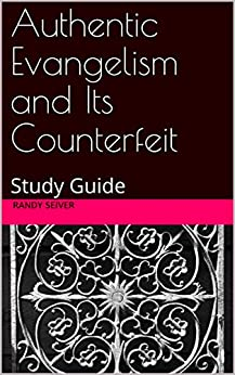 Authentic Evangelism and Its Counterfeit: Study Guide by [Seiver, Randy]