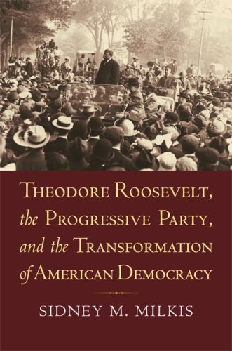 theodore-roosevelt-the-progressive-party-and-the-transformation-of-american-democracy-american-polit