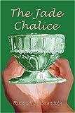 The Jade Chalice, Rudolph J. Girandola, 1413721648