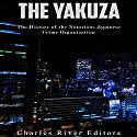 The Yakuza: The History of the Notorious Japanese Crime Organization Audiobook by  Charles River Editors Narrated by Scott Clem
