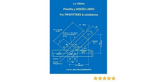 Amazon.com: La ltima PLANTILLA Y DISE O LIBRO PARA PIPEFITTERS & soldadores (Spanish Edition) eBook: R.L. Eisenbarth: Kindle Store