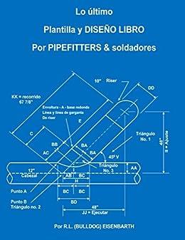 La ltima PLANTILLA Y DISE O LIBRO PARA PIPEFITTERS & soldadores (Spanish Edition) by