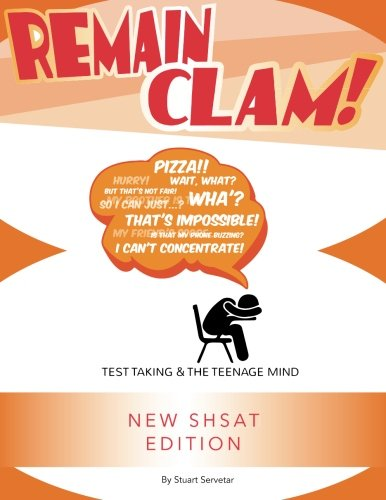 Remain Clam! New SHSAT Edition: Test Taking & the Teenage Mind
