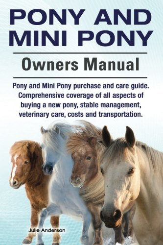 Pony and Mini Pony Owners Manual. Pony and Mini Pony purchase and care guide. Comprehensive coverage of all aspects of buying a new pony, stable management, veterinary care, costs and transportation. PDF