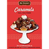 Be Sweet: Caramels: Gooey, Chewy Delights (Be Sweet (Sellers))