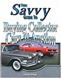 The Savvy Guide to Buying Collector Cars at Auction, James C. Mays, 0790613220