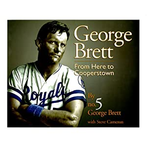 George Brett: From Here To Cooperstown George Brett