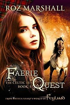 Faerie Quest: A Feyland Urban Fantasy Tale (The Celtic Fey Book 3) by [Marshall, Roz]
