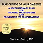 Take Charge of Your Diabetes: A Revolutionary Plan for Treating Diabetes and Preventing Its Complications | Sarfraz Zaidi