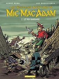 Les nouvelles aventures de Mic Mac Adam, tome 2 : Le Roi Barbare par André Benn