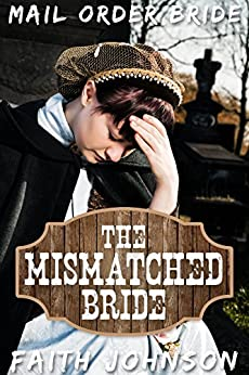 Mail Order Bride: The Mismatched Bride: Clean and Wholesome Western Historical Romance (Big Bertha's Mail Order Brides Book 1) by [Johnson, Faith]