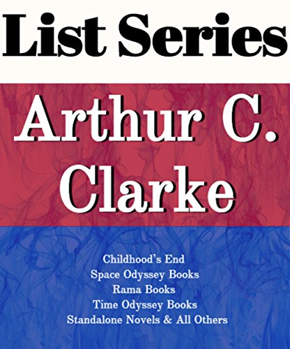 ARTHUR C. CLARKE: SERIES READING ORDER: CHILDHOOD'S END, SPACE ODYSSEY NOOKS, RAMA BOOKS, TIME ODYSSEY BOOKS, STANDALONE NOVELS BY ARTHUR C. CLARKE (English Edition)