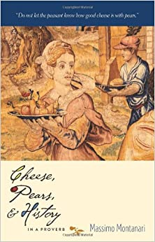 Cheese, Pears, and History in a Proverb (Arts and Traditions of the Table: Perspectives on Culinary History)