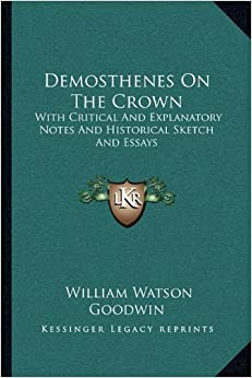 Demosthenes On The Crown: With Critical And Explanatory Notes And Historical Sketch And Essays
