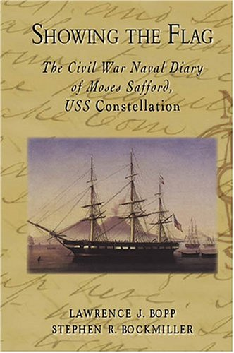 Showing the Flag: The Civil War Naval Diary of Moses Safford, USS Constellation (Civil War Series)