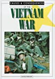 Front cover for the book The Vietnam War (Causes & Consequences) by David Wright