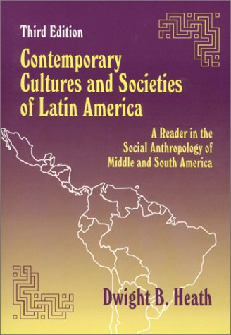 Contemporary Cultures and Societies of Latin America: A Reader in the Social Anthropology of Middle and South America