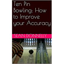 Ten Pin Bowling: How to Improve your Accuracy