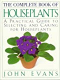 The Complete Book of Houseplants: A Practical Guide to Selecting and Caring for Houseplants