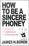 How to Be a Sincere Phoney, James H. Boren, 1889324175