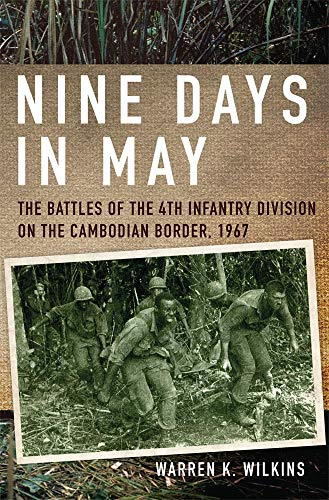 Nine Days in May: The Battles of the 4th Infantry Division on the Cambodian Border, 1967 ()