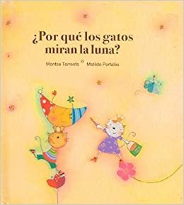 Porque Los Gatos Miran La Luna?/ Why Do Cats Look at the Moon? (Spanish Edition): Montse Torrents: 9788481315820: Amazon.com: Books