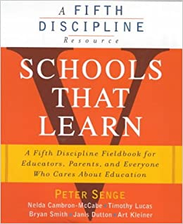 Schools That Learn: A Fifth Discipline Fieldbook for Educators, Parents, and Everyone Who Cares About Education: A Fieldbook for Teachers, ... About Education (A Fifth Discipline resource)
