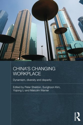 China's Changing Workplace: Dynamism, diversity and disparity (Routledge Contemporary China)