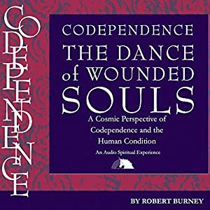 Codependence: The Dance of Wounded Souls Hörbuch
