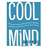 Cool Mind: 11 Easy Ways to Relieve Stress, Boost Self-Confidence, and Improve Concentration in School, Sports, and Life