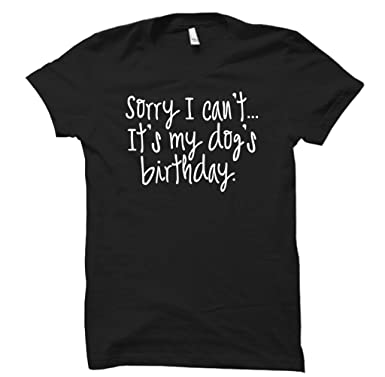 Unisex Adult Tee Shirts Sorry I Cant ItS My DogS Birthday X