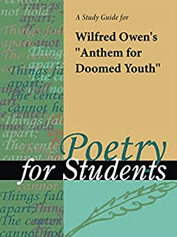 poetry analysis of anthem for doomed youth Anthem for doomed youth is a well-known poem written in 1917 by wilfred  owen it incorporates the theme of the horror of war.