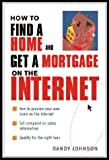 How to Find a Home and Get a Mortgage on the Internet, Randy Johnson, 0471380725
