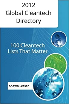Book 2012 Global Cleantech Directory: 100 Cleantech Lists That Matter by Mr. Shawn Lesser (2012-04-25)