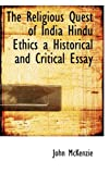 The Religious Quest of India Hindu Ethics a Historical and Critical Essay, John McKenzie, 1113755393