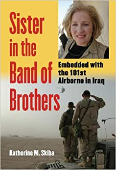 Sister in the Band of Brothers: Embedded with the 101st Airborne in Iraq (Modern War Studies)