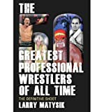 50 Greatest Professional Wrestlers of All Time: The Definitive Shoot (Paperback) - Common