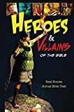 Heroes and Villains of the Bible, Thomas Nelson, 1400316855