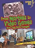 From Marbles to Video Games: How Toys Have Changed (Lightning Bolt Books Comparing Past and Present) by Boothroyd, Jennifer (2011) Library Binding