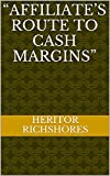 """Affiliate's Route to Cash Margins"" (The Fundamentals Of Internet Wealth Creation)"